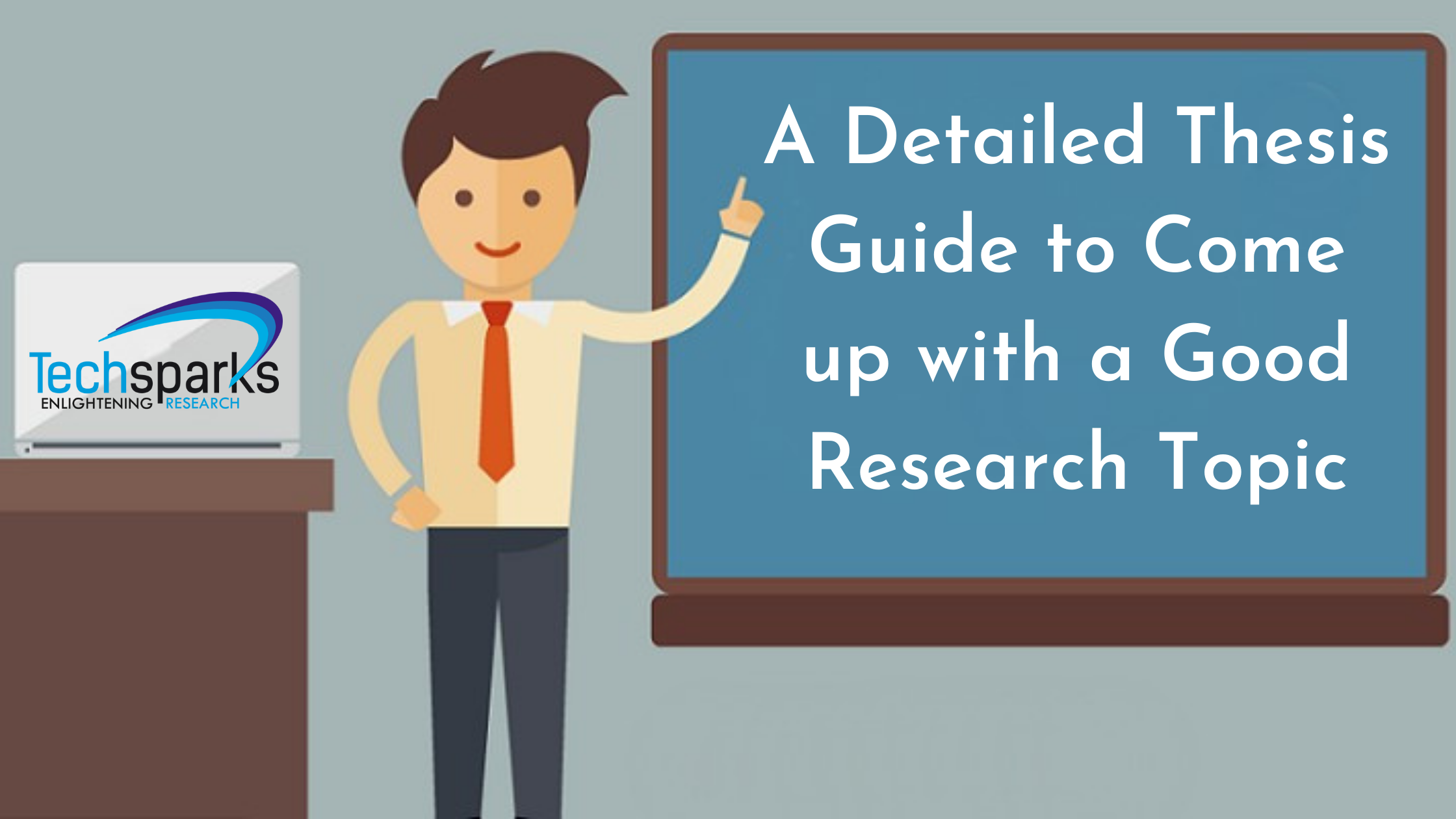 A Detailed Thesis Guide to Come up with a Good Research Topic